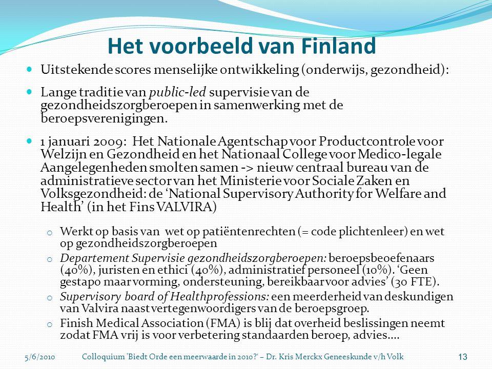 5/6/2010Colloquium 'Biedt Orde een meerwaarde in 2010?' – Dr. Kris Merckx Geneeskunde v/h Volk 13 Het voorbeeld van Finland  Uitstekende scores mense