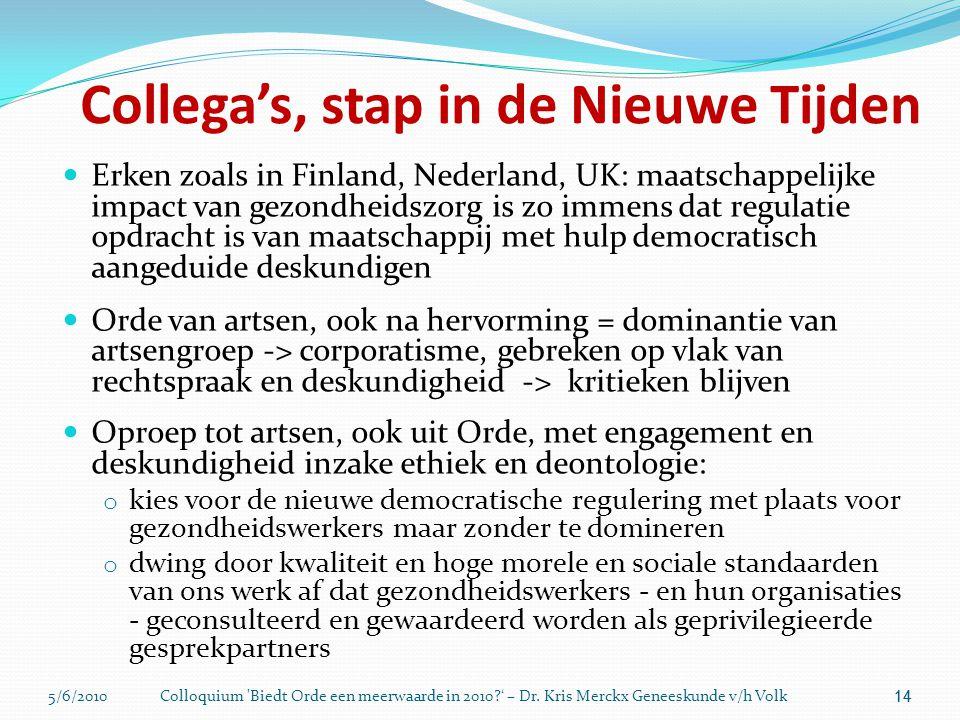 5/6/2010Colloquium 'Biedt Orde een meerwaarde in 2010?' – Dr. Kris Merckx Geneeskunde v/h Volk 14 Collega's, stap in de Nieuwe Tijden  Erken zoals in