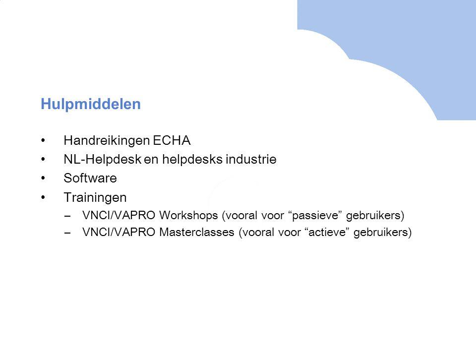 Hulpmiddelen •Handreikingen ECHA •NL-Helpdesk en helpdesks industrie •Software •Trainingen –VNCI/VAPRO Workshops (vooral voor passieve gebruikers) –VNCI/VAPRO Masterclasses (vooral voor actieve gebruikers)