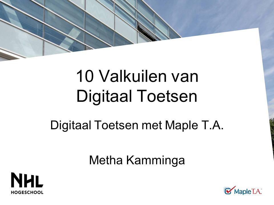 10 Valkuilen van Digitaal Toetsen Digitaal Toetsen met Maple T.A. Metha Kamminga