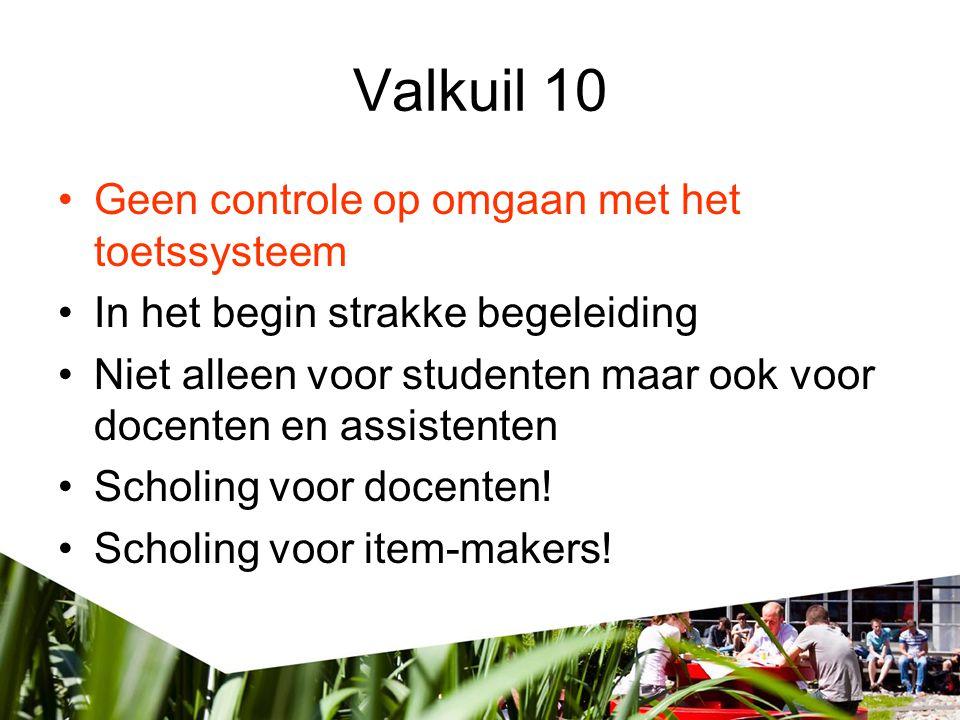 Valkuil 10 •Geen controle op omgaan met het toetssysteem •In het begin strakke begeleiding •Niet alleen voor studenten maar ook voor docenten en assistenten •Scholing voor docenten.