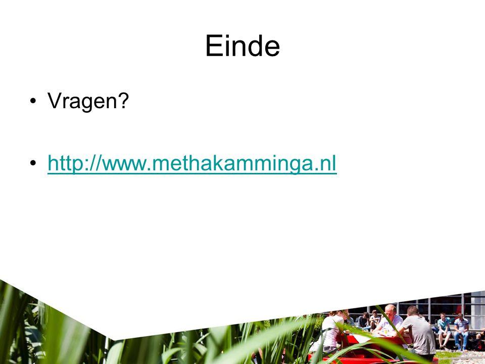 Einde •Vragen? •http://www.methakamminga.nlhttp://www.methakamminga.nl