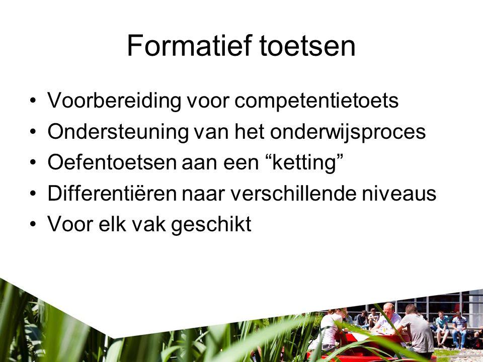 """Formatief toetsen •Voorbereiding voor competentietoets •Ondersteuning van het onderwijsproces •Oefentoetsen aan een """"ketting"""" •Differentiëren naar ver"""