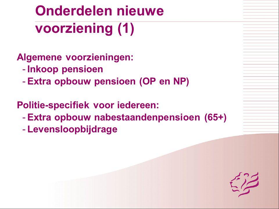 Onderdelen nieuwe voorziening (1) Algemene voorzieningen: -Inkoop pensioen -Extra opbouw pensioen (OP en NP) Politie-specifiek voor iedereen: -Extra o