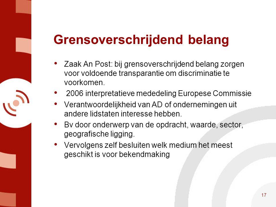 Grensoverschrijdend belang • Zaak An Post: bij grensoverschrijdend belang zorgen voor voldoende transparantie om discriminatie te voorkomen. • 2006 in