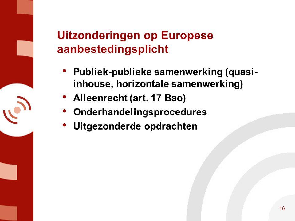 Uitzonderingen op Europese aanbestedingsplicht • Publiek-publieke samenwerking (quasi- inhouse, horizontale samenwerking) • Alleenrecht (art. 17 Bao)