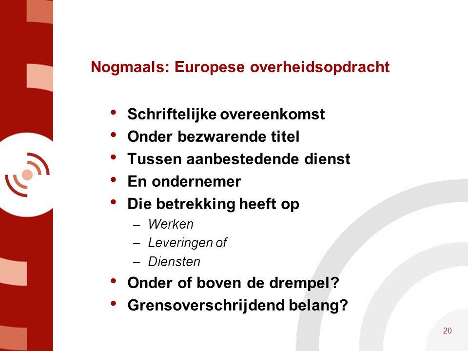 Nogmaals: Europese overheidsopdracht • Schriftelijke overeenkomst • Onder bezwarende titel • Tussen aanbestedende dienst • En ondernemer • Die betrekk