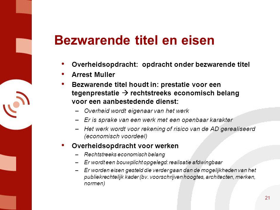 Bezwarende titel en eisen • Overheidsopdracht: opdracht onder bezwarende titel • Arrest Muller • Bezwarende titel houdt in: prestatie voor een tegenpr