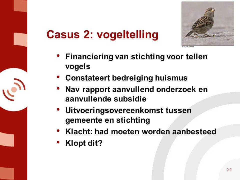Casus 2: vogeltelling • Financiering van stichting voor tellen vogels • Constateert bedreiging huismus • Nav rapport aanvullend onderzoek en aanvullen