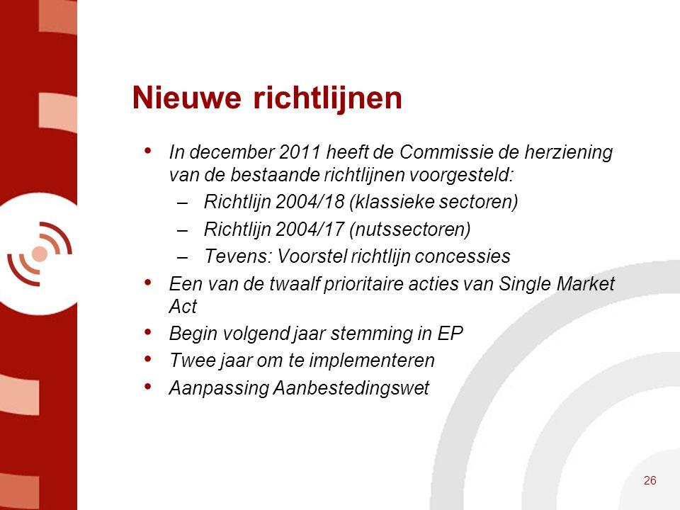 Nieuwe richtlijnen • In december 2011 heeft de Commissie de herziening van de bestaande richtlijnen voorgesteld: – Richtlijn 2004/18 (klassieke sector