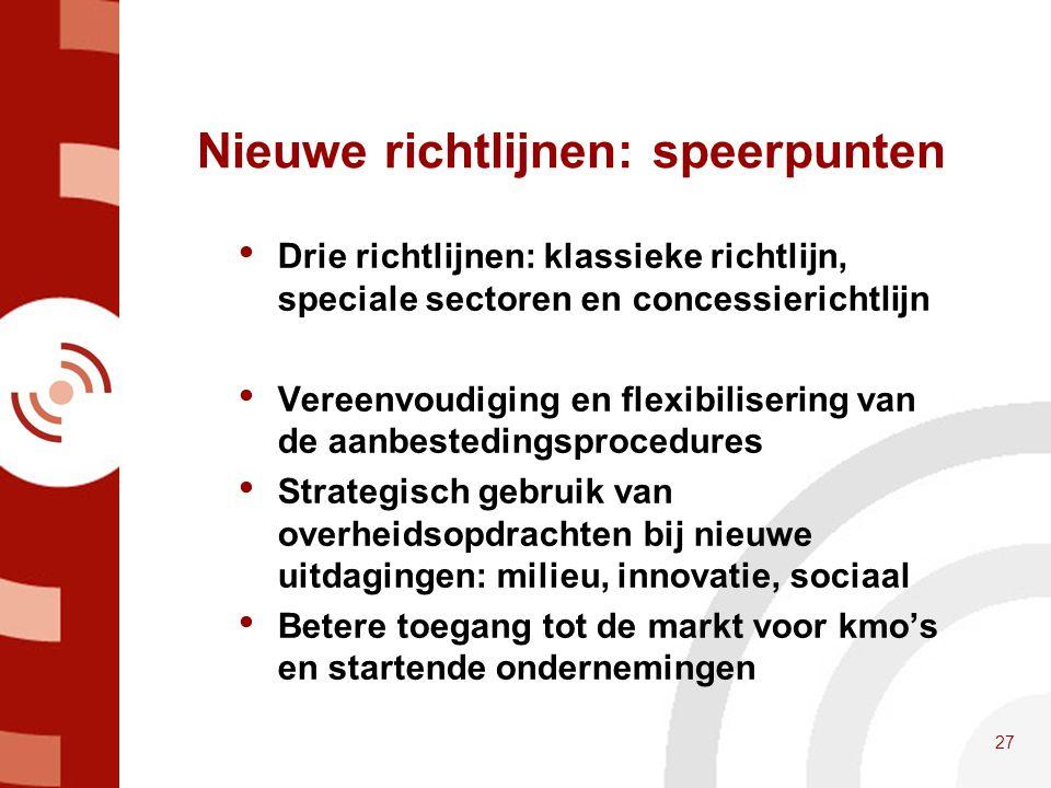Nieuwe richtlijnen: speerpunten • Drie richtlijnen: klassieke richtlijn, speciale sectoren en concessierichtlijn • Vereenvoudiging en flexibilisering
