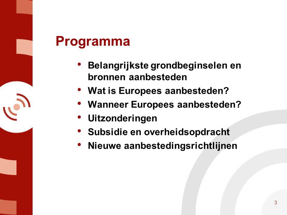 Programma • Belangrijkste grondbeginselen en bronnen aanbesteden • Wat is Europees aanbesteden? • Wanneer Europees aanbesteden? • Uitzonderingen • Sub