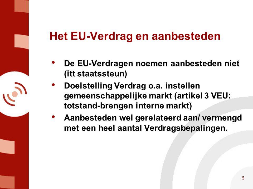 5 Het EU-Verdrag en aanbesteden • De EU-Verdragen noemen aanbesteden niet (itt staatssteun) • Doelstelling Verdrag o.a. instellen gemeenschappelijke m