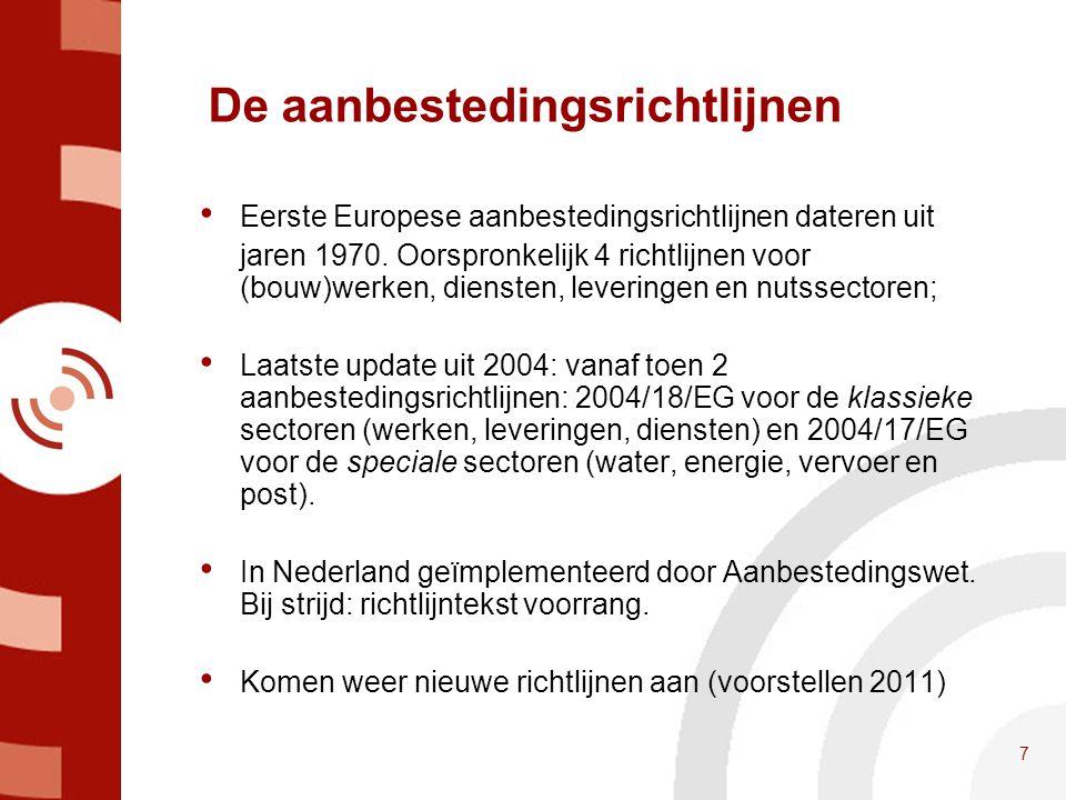 7 De aanbestedingsrichtlijnen • Eerste Europese aanbestedingsrichtlijnen dateren uit jaren 1970. Oorspronkelijk 4 richtlijnen voor (bouw)werken, diens