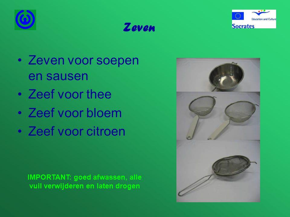 Zeven •Zeven voor soepen en sausen •Zeef voor thee •Zeef voor bloem •Zeef voor citroen IMPORTANT: goed afwassen, alle vuil verwijderen en laten drogen