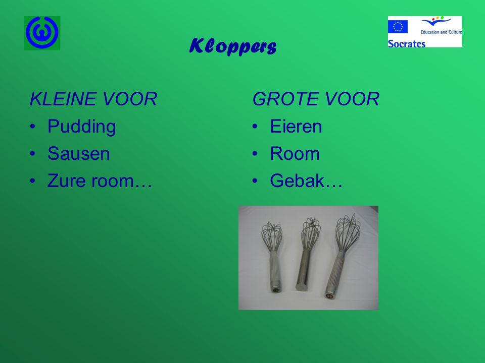 Kloppers KLEINE VOOR •Pudding •Sausen •Zure room… GROTE VOOR •Eieren •Room •Gebak…