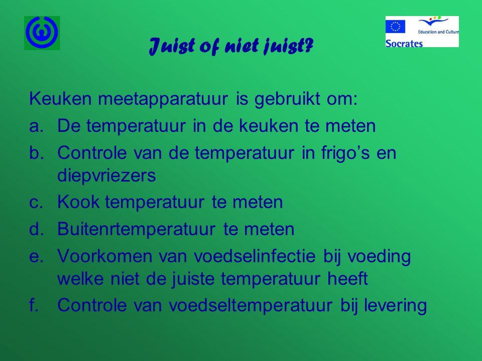 Juist of niet juist? Keuken meetapparatuur is gebruikt om: a.De temperatuur in de keuken te meten b.Controle van de temperatuur in frigo's en diepvrie