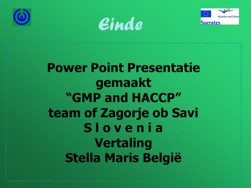 Power Point Presentatie gemaakt GMP and HACCP team of Zagorje ob Savi S l o v e n i a Vertaling Stella Maris België Einde