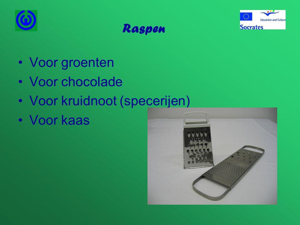 Raspen •Voor groenten •Voor chocolade •Voor kruidnoot (specerijen) •Voor kaas