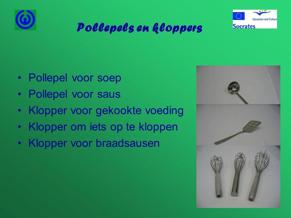 Pollepels en kloppers •Pollepel voor soep •Pollepel voor saus •Klopper voor gekookte voeding •Klopper om iets op te kloppen •Klopper voor braadsausen