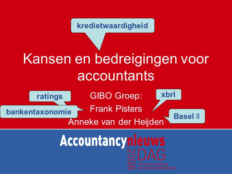 Kansen en bedreigingen voor accountants GIBO Groep: Frank Pisters Anneke van der Heijden kredietwaardigheid ratings xbrl bankentaxonomie Basel ll