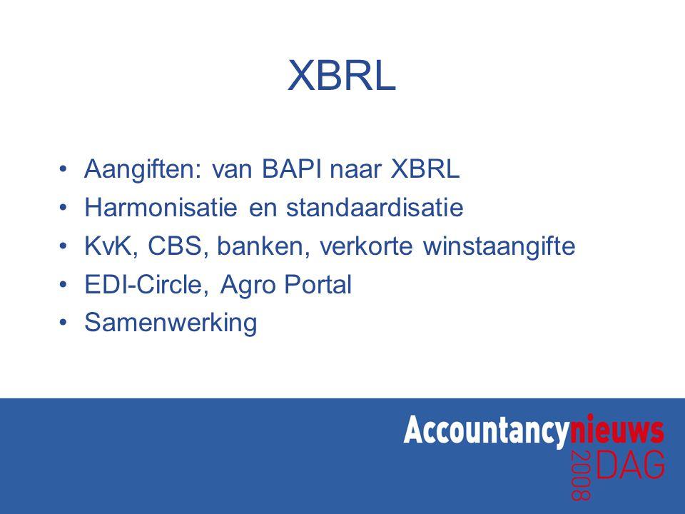 XBRL •Aangiften: van BAPI naar XBRL •Harmonisatie en standaardisatie •KvK, CBS, banken, verkorte winstaangifte •EDI-Circle, Agro Portal •Samenwerking