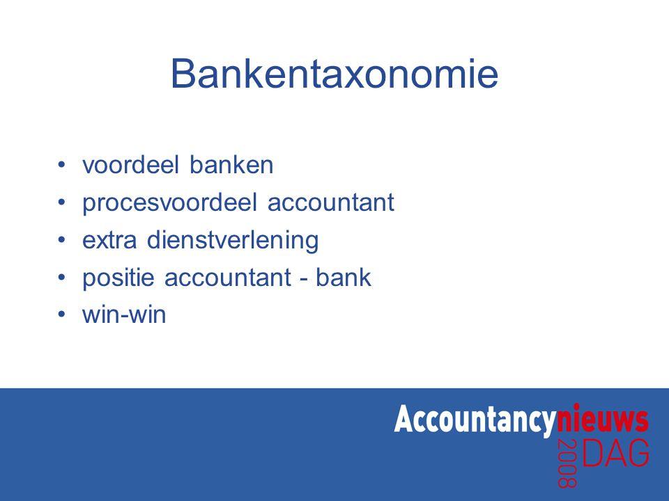Bankentaxonomie •voordeel banken •procesvoordeel accountant •extra dienstverlening •positie accountant - bank •win-win