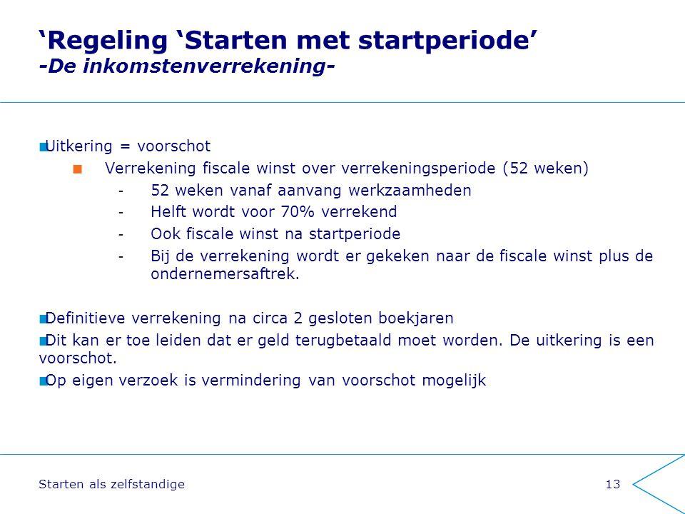 Starten als zelfstandige13 'Regeling 'Starten met startperiode' -De inkomstenverrekening- Uitkering = voorschot Verrekening fiscale winst over verreke