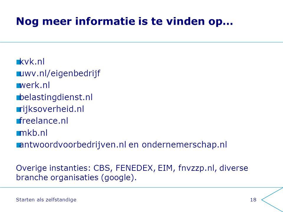 Starten als zelfstandige18 Nog meer informatie is te vinden op… kvk.nl uwv.nl/eigenbedrijf werk.nl belastingdienst.nl rijksoverheid.nl freelance.nl mk