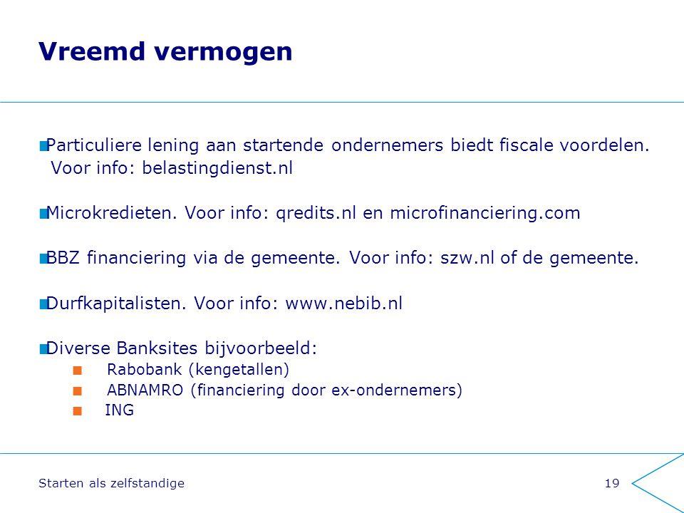Starten als zelfstandige19 Vreemd vermogen Particuliere lening aan startende ondernemers biedt fiscale voordelen. Voor info: belastingdienst.nl Microk
