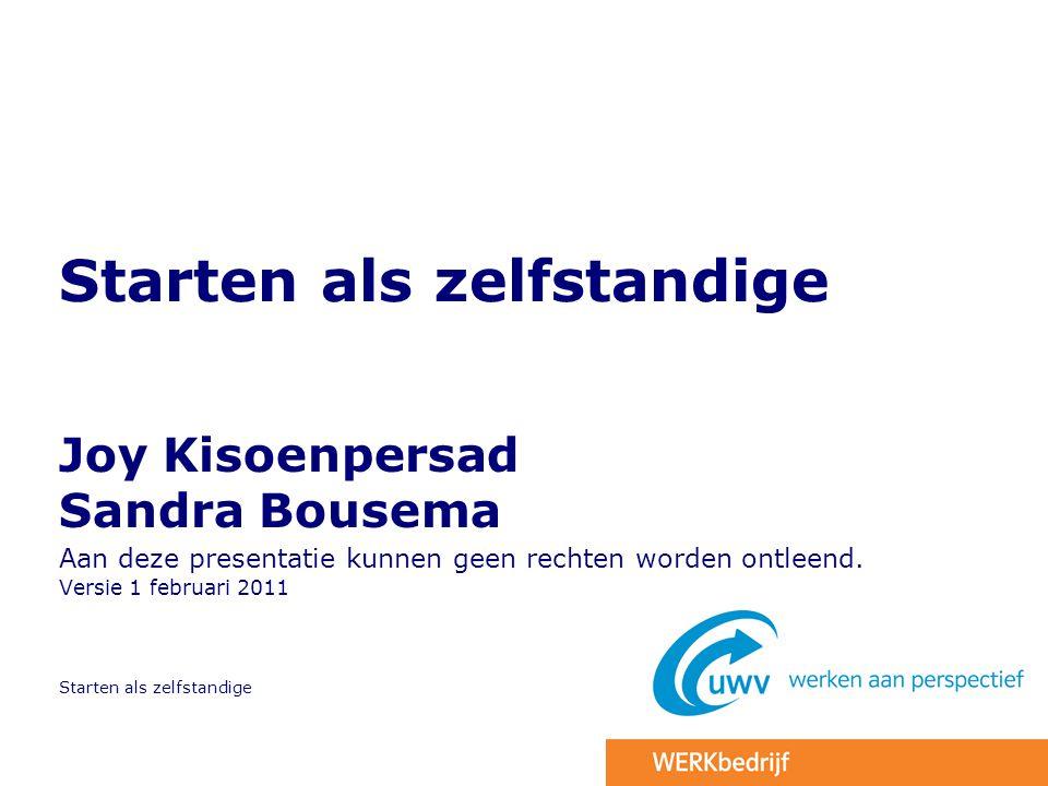 Starten als zelfstandige Joy Kisoenpersad Sandra Bousema Aan deze presentatie kunnen geen rechten worden ontleend. Versie 1 februari 2011