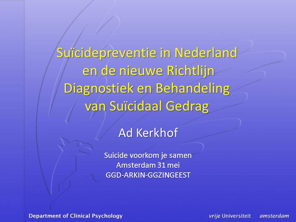 Suïcidepreventie in Nederland en de nieuwe Richtlijn Diagnostiek en Behandeling van Suïcidaal Gedrag Ad Kerkhof Suicide voorkom je samen Amsterdam 31 mei GGD-ARKIN-GGZINGEEST