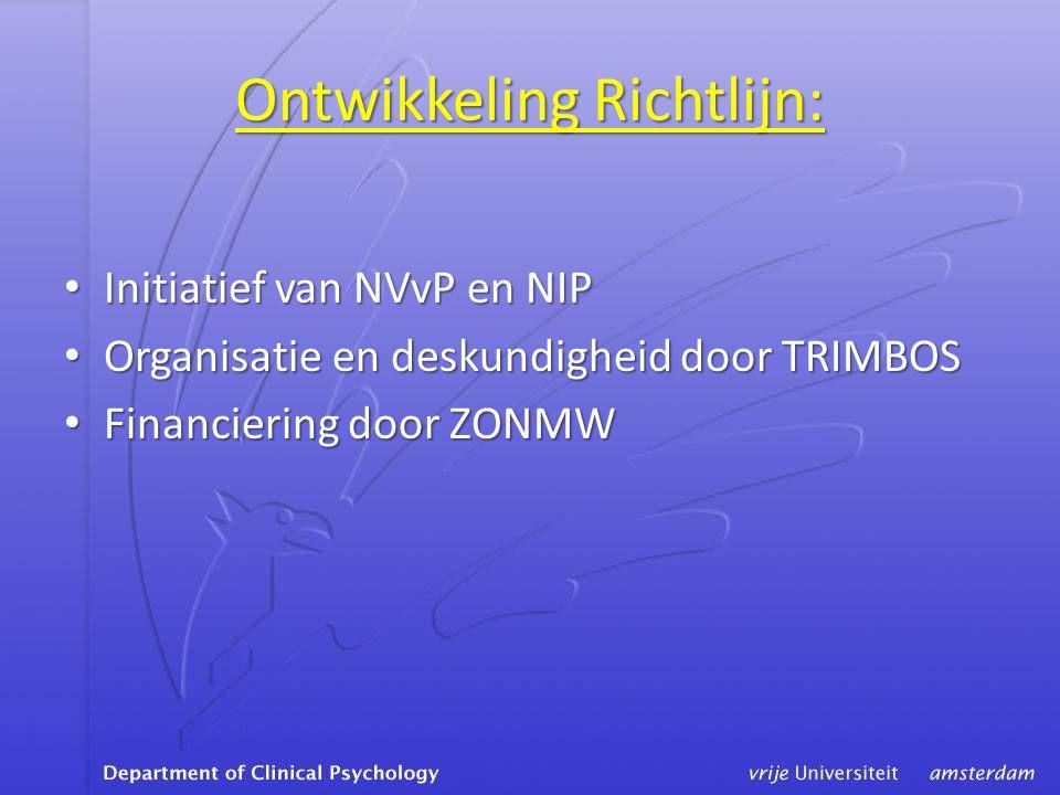 Ontwikkeling Richtlijn: • Initiatief van NVvP en NIP • Organisatie en deskundigheid door TRIMBOS • Financiering door ZONMW