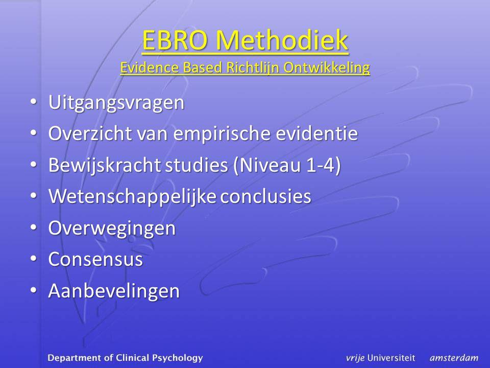 EBRO Methodiek Evidence Based Richtlijn Ontwikkeling • Uitgangsvragen • Overzicht van empirische evidentie • Bewijskracht studies (Niveau 1-4) • Wetenschappelijke conclusies • Overwegingen • Consensus • Aanbevelingen