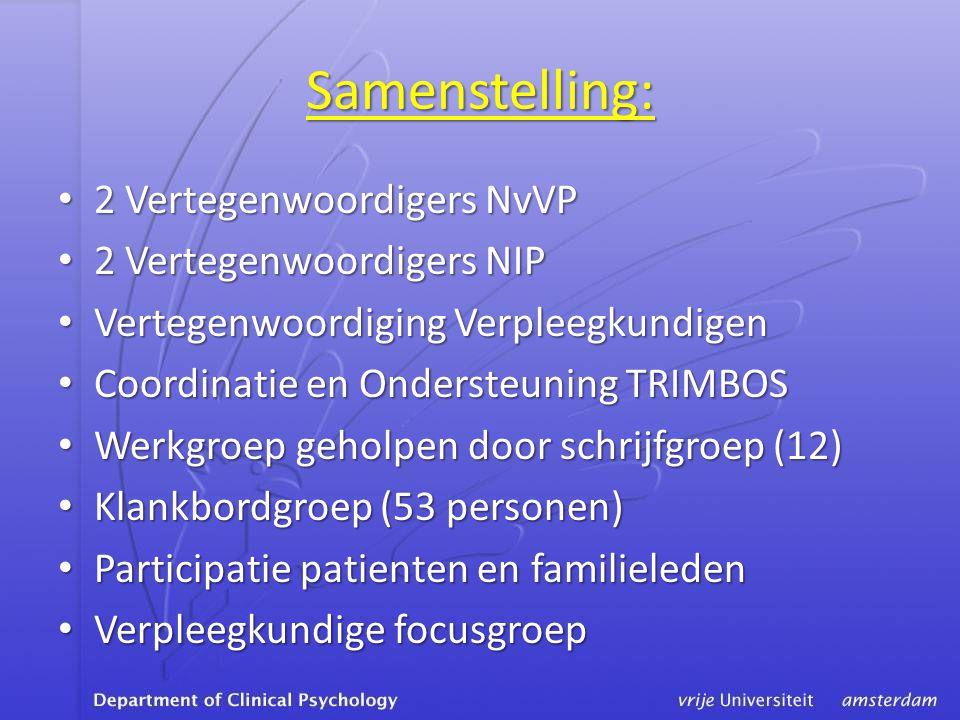 Samenstelling: • 2 Vertegenwoordigers NvVP • 2 Vertegenwoordigers NIP • Vertegenwoordiging Verpleegkundigen • Coordinatie en Ondersteuning TRIMBOS • W