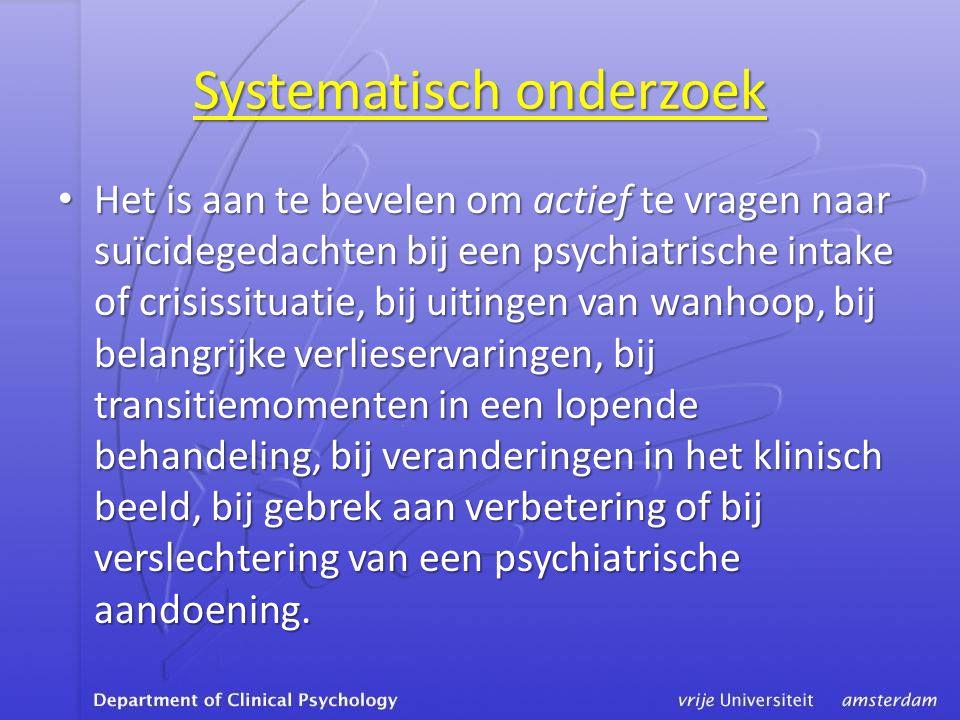 Systematisch onderzoek • Het is aan te bevelen om actief te vragen naar suïcidegedachten bij een psychiatrische intake of crisissituatie, bij uitingen