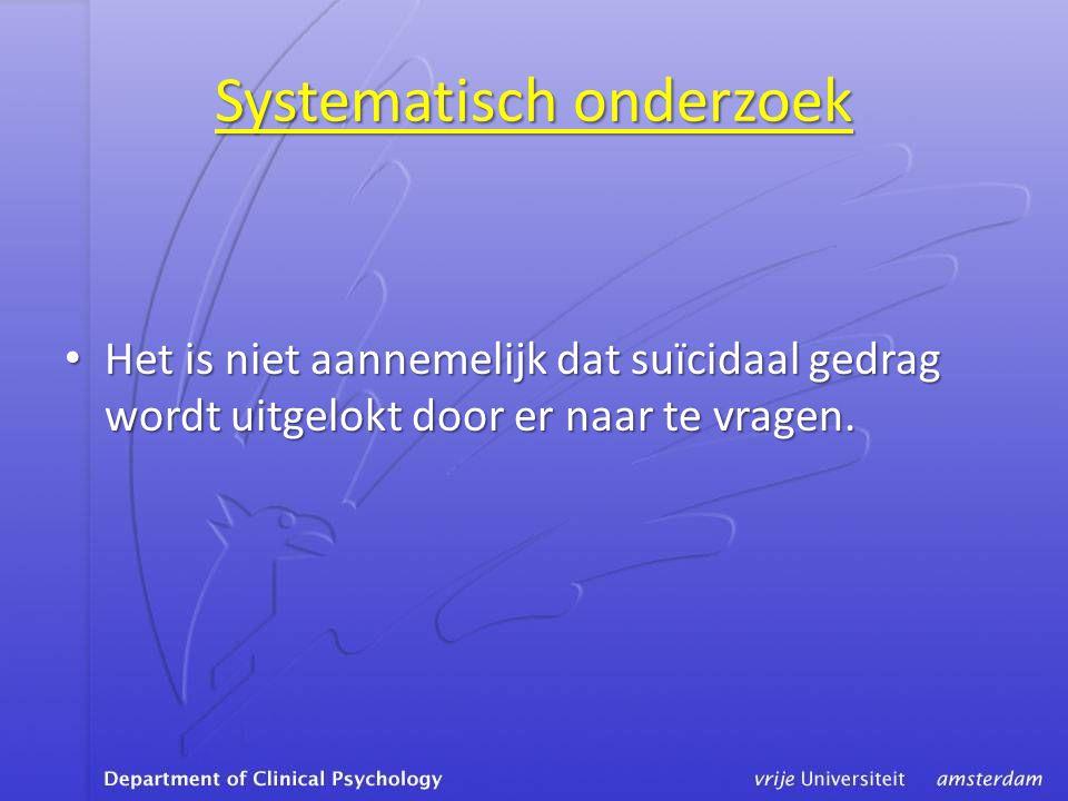 Systematisch onderzoek • Het is niet aannemelijk dat suïcidaal gedrag wordt uitgelokt door er naar te vragen.