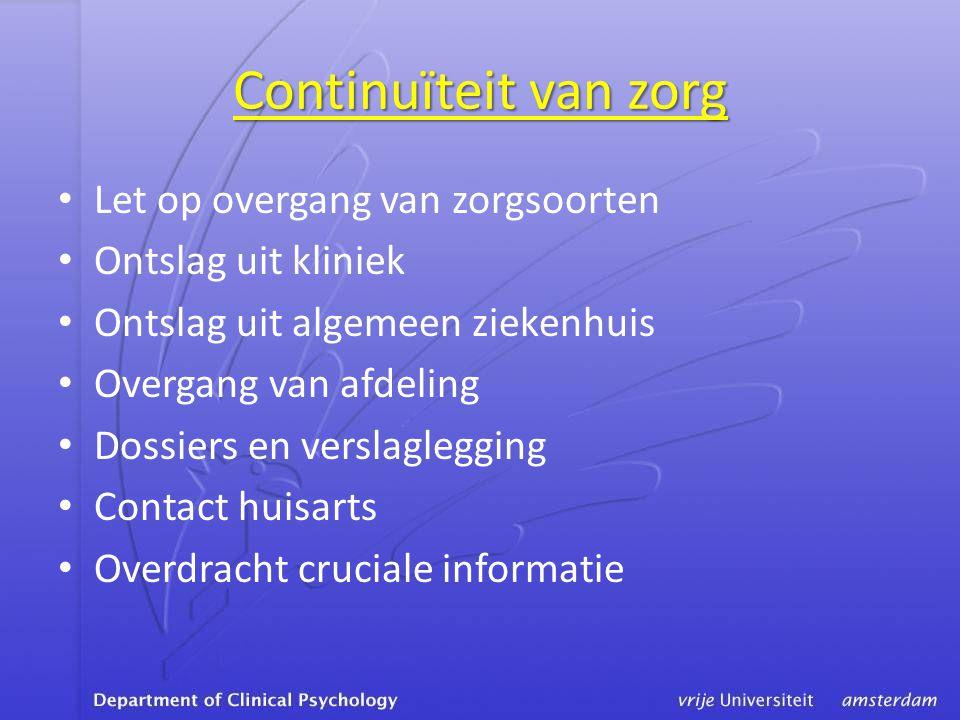 Continuïteit van zorg • Let op overgang van zorgsoorten • Ontslag uit kliniek • Ontslag uit algemeen ziekenhuis • Overgang van afdeling • Dossiers en
