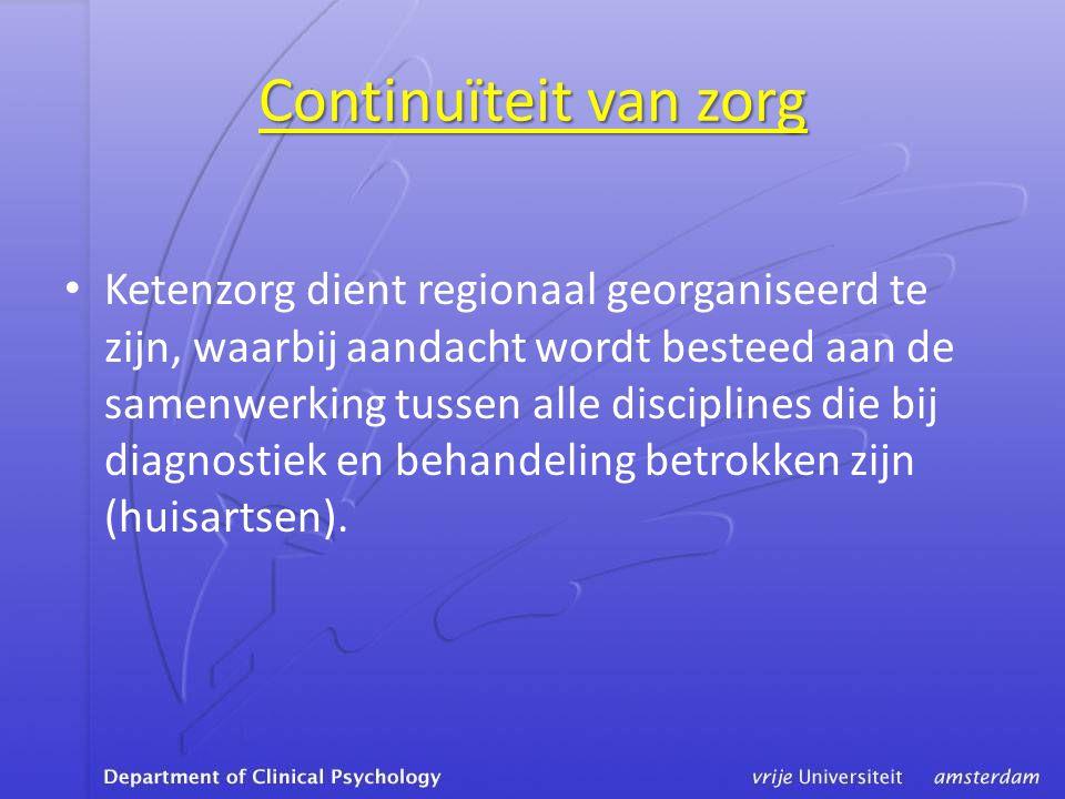 Continuïteit van zorg • Ketenzorg dient regionaal georganiseerd te zijn, waarbij aandacht wordt besteed aan de samenwerking tussen alle disciplines die bij diagnostiek en behandeling betrokken zijn (huisartsen).