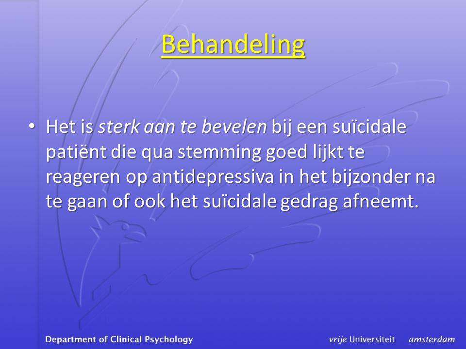 Behandeling • Het is sterk aan te bevelen bij een suïcidale patiënt die qua stemming goed lijkt te reageren op antidepressiva in het bijzonder na te gaan of ook het suïcidale gedrag afneemt.
