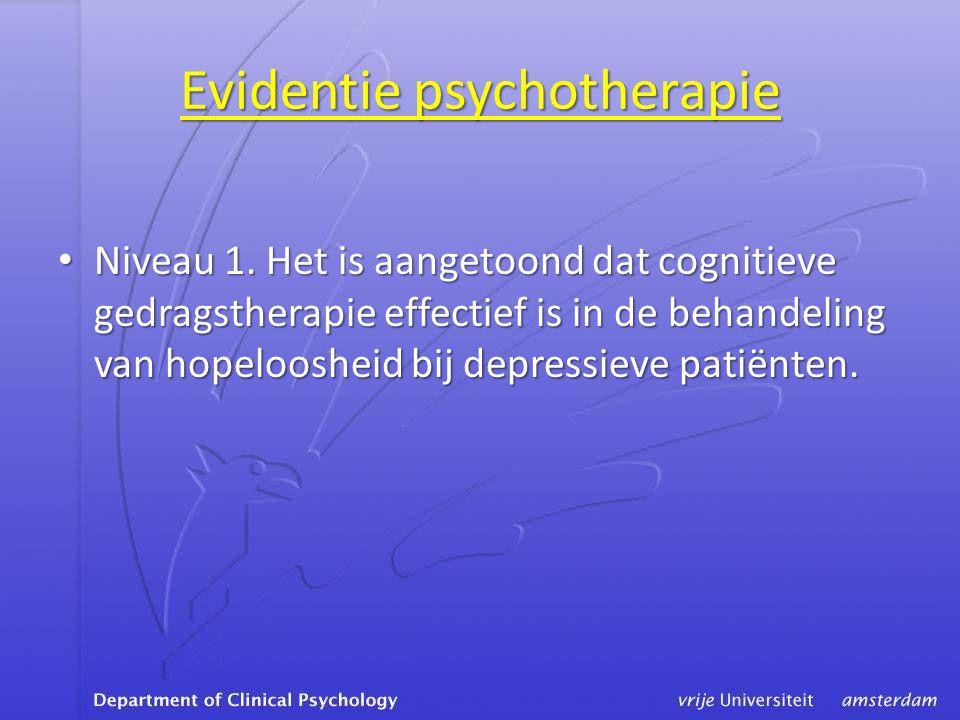 Evidentie psychotherapie • Niveau 1. Het is aangetoond dat cognitieve gedragstherapie effectief is in de behandeling van hopeloosheid bij depressieve