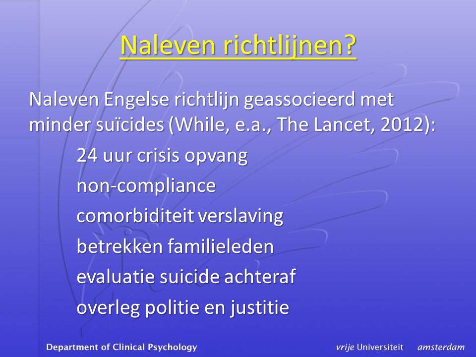 Naleven richtlijnen? Naleven Engelse richtlijn geassocieerd met minder suïcides (While, e.a., The Lancet, 2012): 24 uur crisis opvang 24 uur crisis op