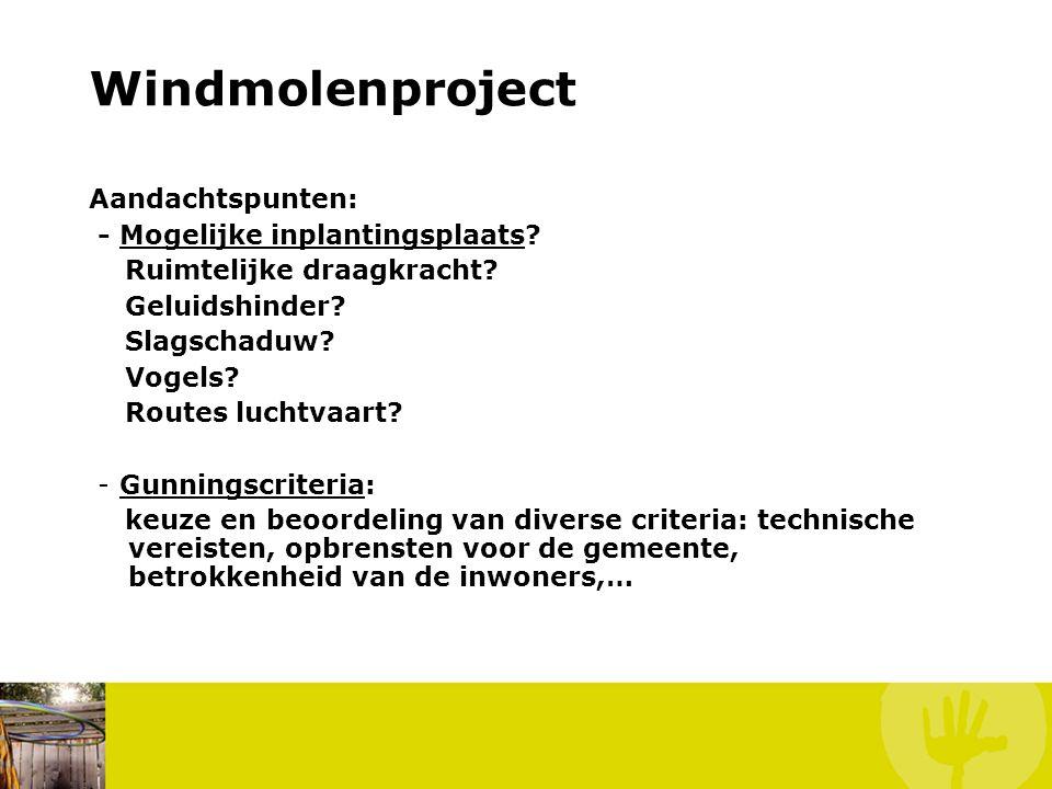 Windmolenproject Aandachtspunten: - Mogelijke inplantingsplaats.