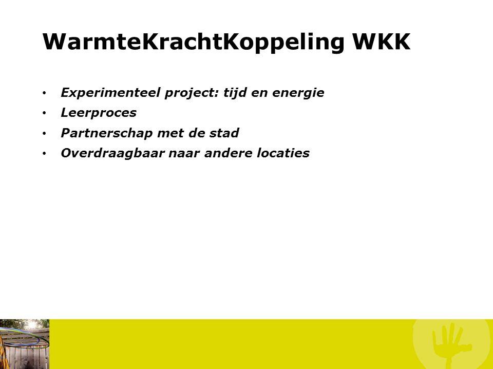 WarmteKrachtKoppeling WKK • Experimenteel project: tijd en energie • Leerproces • Partnerschap met de stad • Overdraagbaar naar andere locaties