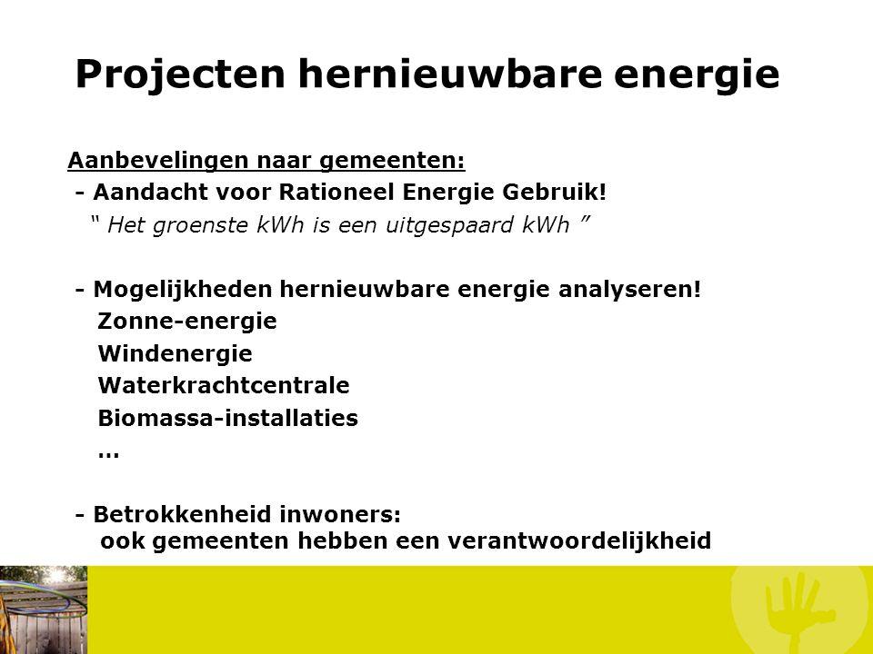 """Projecten hernieuwbare energie Aanbevelingen naar gemeenten: - Aandacht voor Rationeel Energie Gebruik! """" Het groenste kWh is een uitgespaard kWh """" -"""