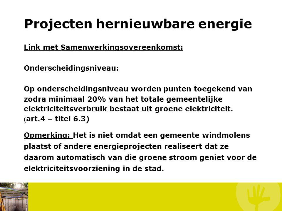 Projecten hernieuwbare energie Link met Samenwerkingsovereenkomst: Onderscheidingsniveau: Op onderscheidingsniveau worden punten toegekend van zodra minimaal 20% van het totale gemeentelijke elektriciteitsverbruik bestaat uit groene elektriciteit.