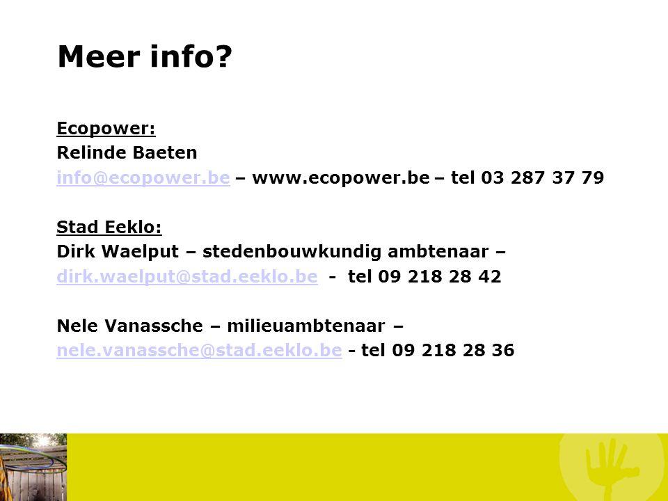 Meer info? Ecopower: Relinde Baeten info@ecopower.beinfo@ecopower.be – www.ecopower.be – tel 03 287 37 79 Stad Eeklo: Dirk Waelput – stedenbouwkundig