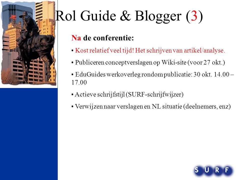 Rol Guide & Blogger (3) Na de conferentie: • Kost relatief veel tijd! Het schrijven van artikel/analyse. • Publiceren conceptverslagen op Wiki-site (v