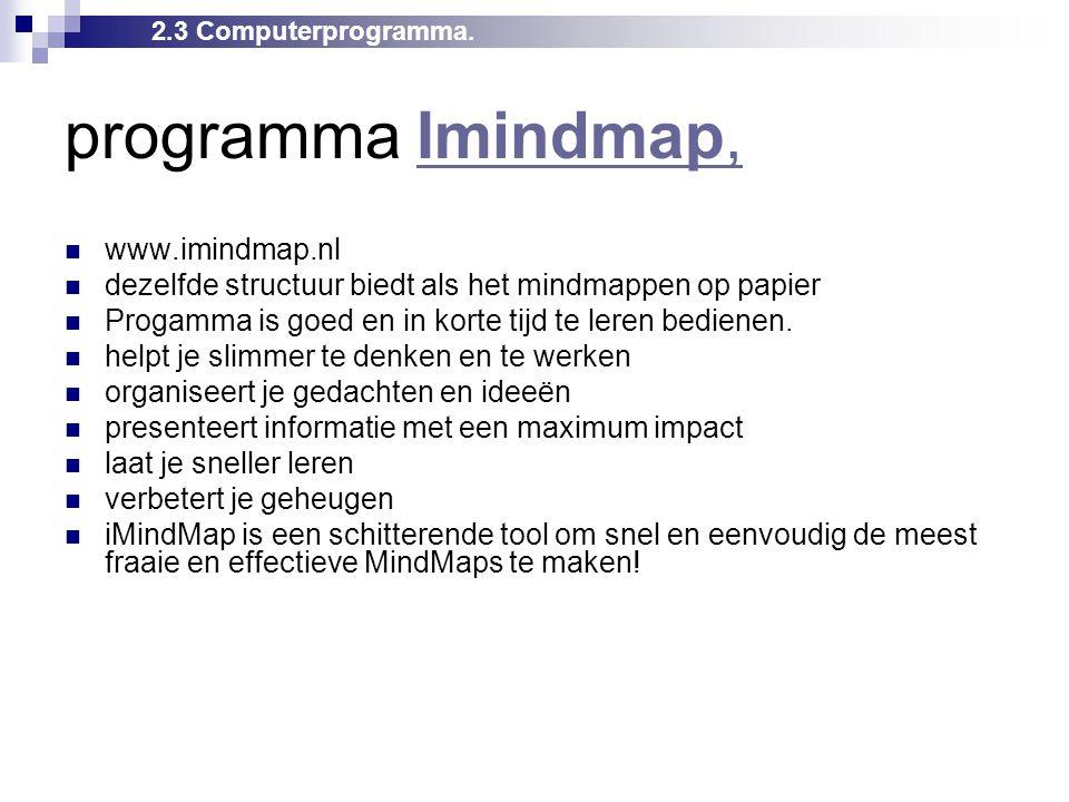 programma Imindmap,Imindmap,  www.imindmap.nl  dezelfde structuur biedt als het mindmappen op papier  Progamma is goed en in korte tijd te leren be