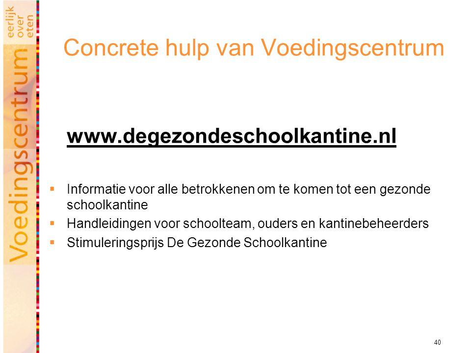 40 Concrete hulp van Voedingscentrum www.degezondeschoolkantine.nl  Informatie voor alle betrokkenen om te komen tot een gezonde schoolkantine  Hand
